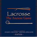 Lacrosse The Ancient Game Book - Softcover
