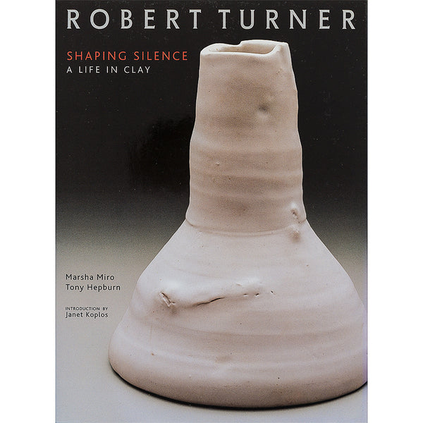 Robert Turner Shaping Silence, a Life in Clay