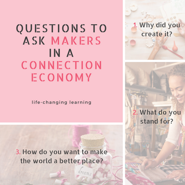 Questions to ask makers in a connection economy by life-changing learning