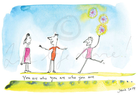 You Are Who You Are- Print by Janie Nott