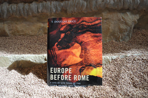 Europe Before Rome: A Site-By-Site Tour of the Stone, Bronze, and Iron Ages OUT OF STOCK