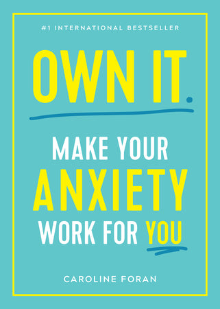 Own It. Make Your Anxiety Work for You By Caroline Foran