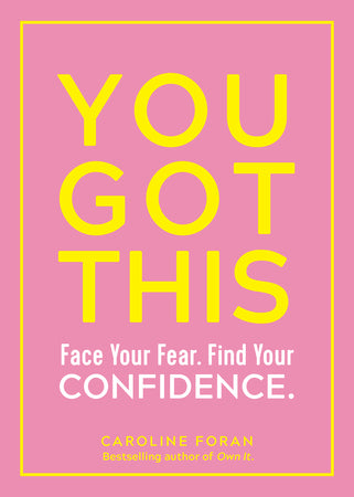 You Got This: Face Your Fear. Find Your Confidence. By Caroline Foran