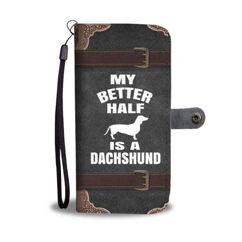 My Better Half is a Dachshund wallet phone case