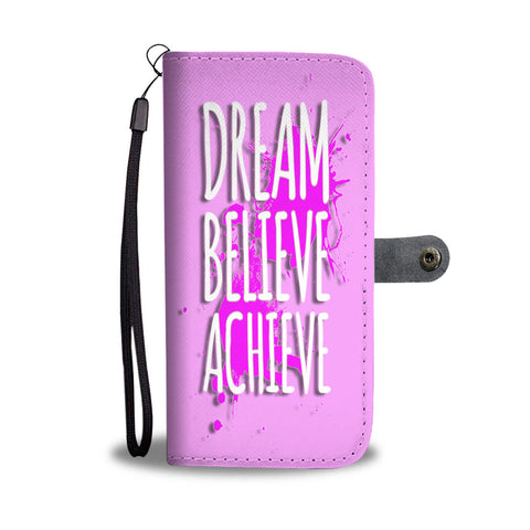Dream Believe Achieve wallet phone case