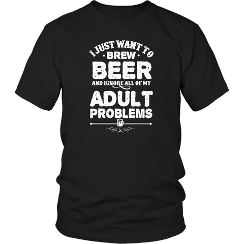 Limited Edition - I Just Want To Brew Beer And Ignore All Of My Adult Problems