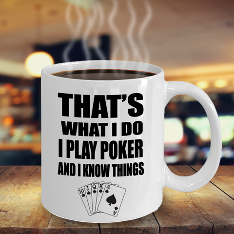 That's What I Do,I Play Poker And I Know Things,Poker Gift Mug,Poker Player Gift,Gift for Poker Player,Card Player Gift