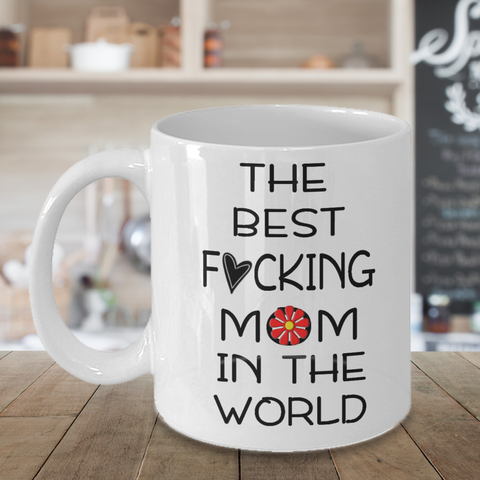 The best fucking mom in the world Mug,Mother's Day Gift,Birthday Gift,Funny Mom Mug,Gift for her