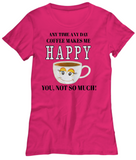 Women T-Shirt-Coffee Makes Me Happy