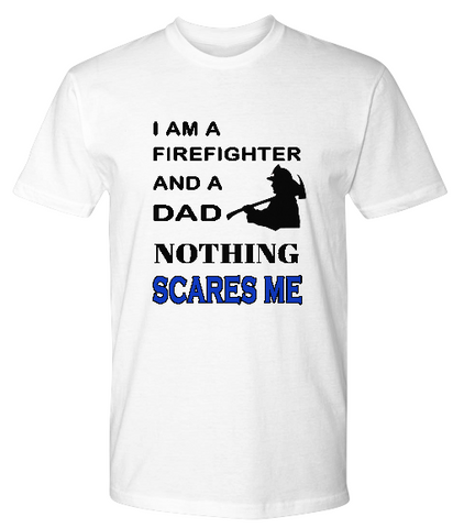 Nothing Scares Me-Firefighter-Dad-PremiumT-Shirts