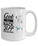 Got your back mug,mug for best girl friends,Galentines mug