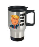 Shuh Duh Fuh Cup travel mug,Sarcastic Humor Trump travel mugs,Donald Trump Travel Mug