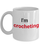 Funny Crochet Coffee Mug - I'm Crocheting, Piss Off!