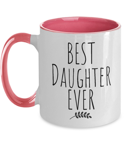 Best Daughter Ever,Best Daughter Ever Mug,Gift mug for Daughter,Daughter Birthday Mug,Custom Daughter Mug