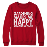 Limited Edition - Gardening Makes Me Happy You, Not So Much