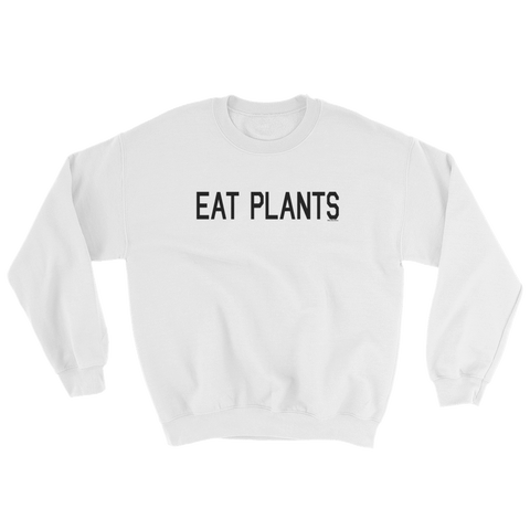 'Eat Plants' Fleece Crewneck Sweatshirt - WearBareBones