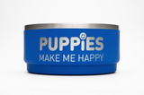 Dog Bowl - Puppies Make Me Happy
