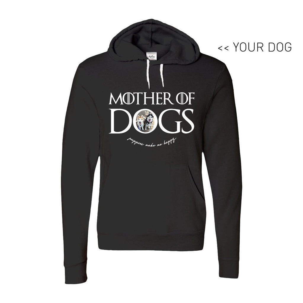 Your Dog Here - Mother of Dogs - Hoodie - Puppies Make Me Happy