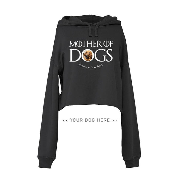 Your Dog Here - Mother of Dogs - Crop Top Hoodie - Puppies Make Me Happy