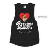 Your Dog Here - Rescues Are For Lovers - Muscle Tank