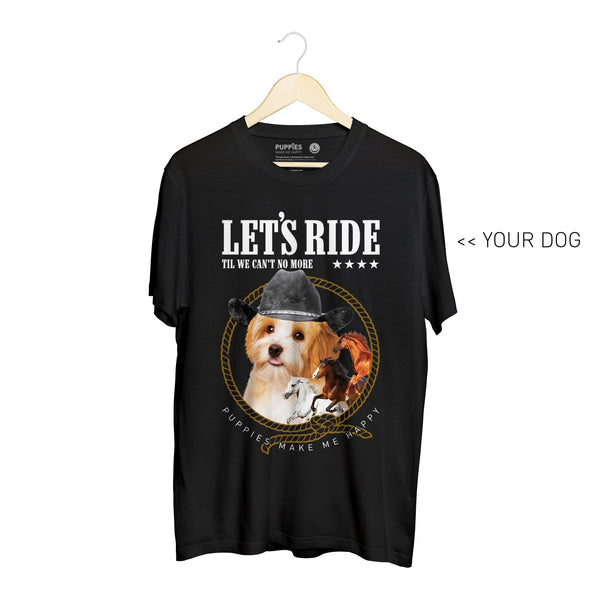 Your Dog Here - Let's Ride | Soft Cotton Uni-Sex  Tee - Puppies Make Me Happy