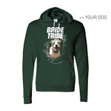 Your Dog Here - Bride Tribe - Hoodie - Puppies Make Me Happy