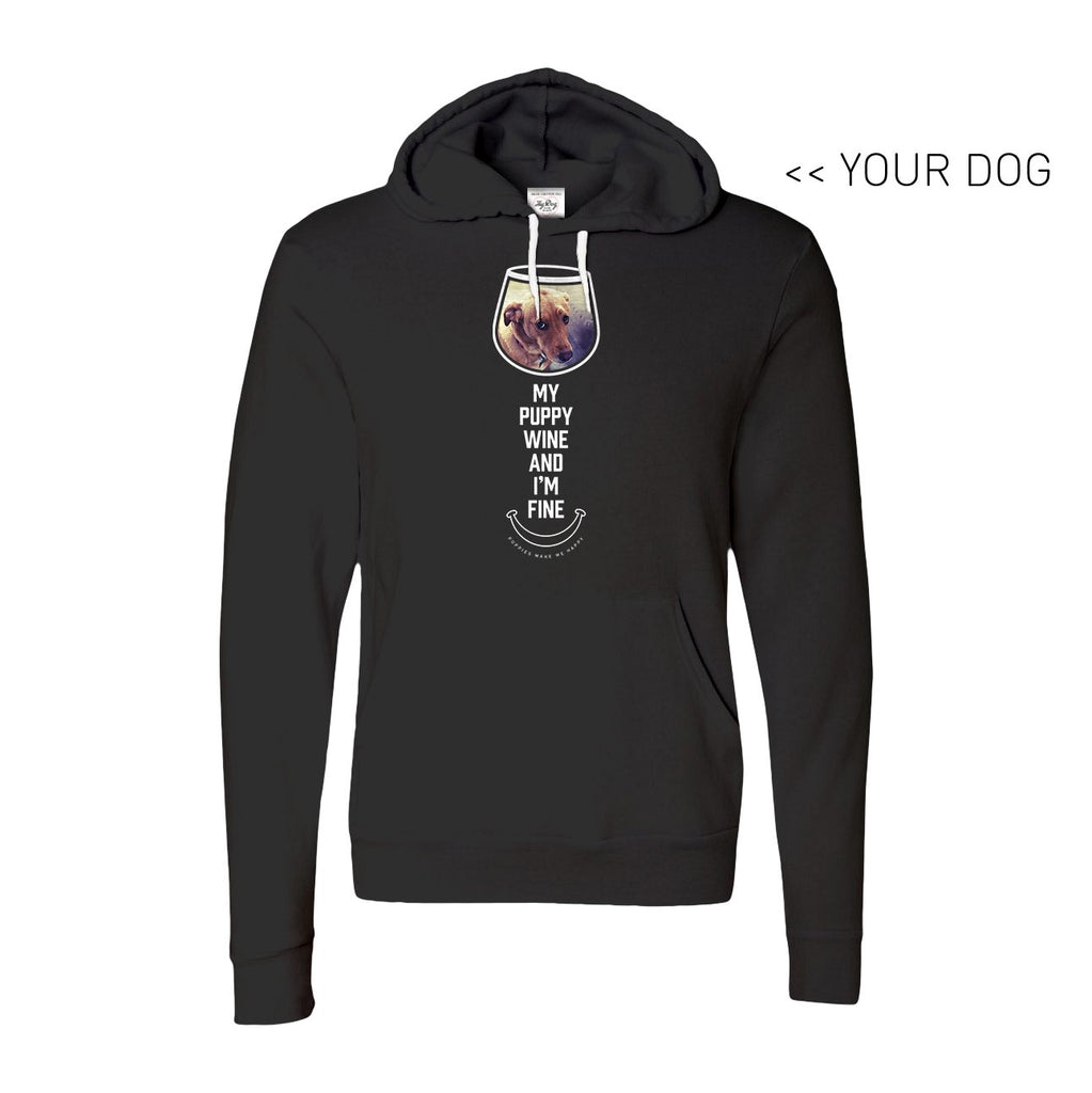 Your Dog Here - My Puppy, Wine and I'm Fine - Hoodie - Puppies Make Me Happy