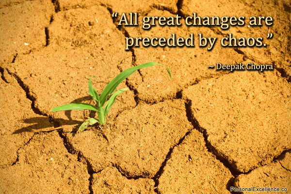 """All Great Changes are Preceded by Chaos"" Deepak Chopra"