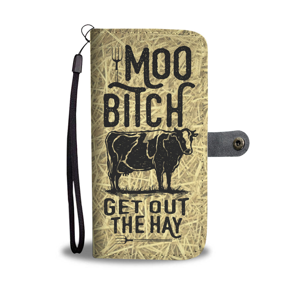 Moo Bitch Get Out The Hay Phone Wallet Case