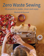 Zero Waste Sewing [Elizabeth M Haywood]