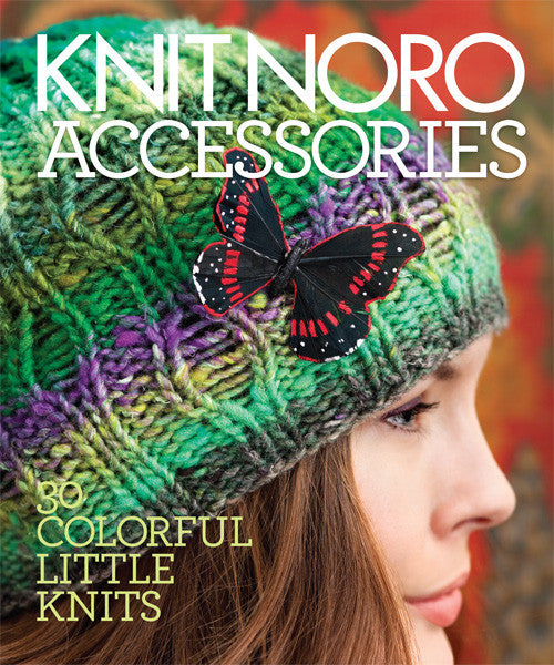 Knit Noro Accessories: 30 Colorful Little Knits