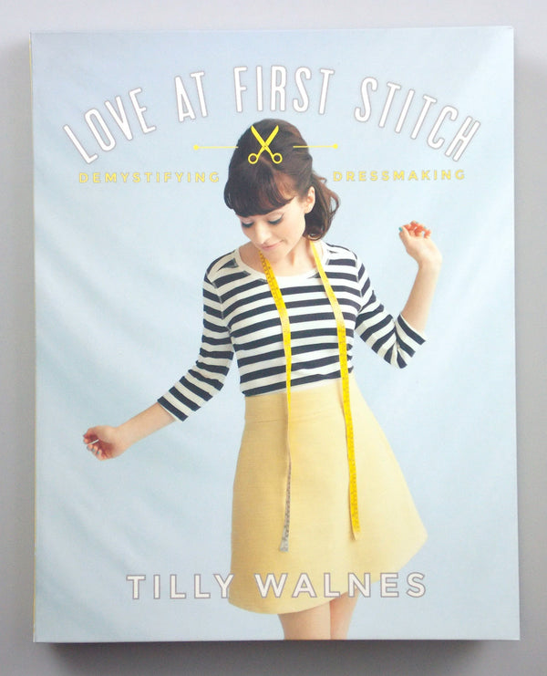 Love at First Stitch: Demystifying Dressmaking (Tilly Walnes)
