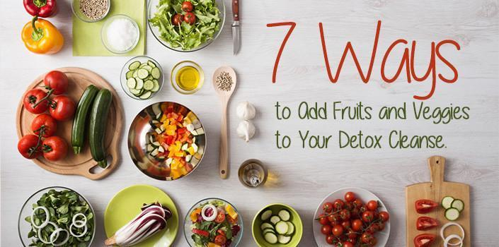 7 Ways to Add Fruits and Veggies to Your Detox Cleanse
