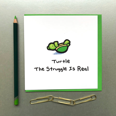 Turtle The Struggle is Real Card