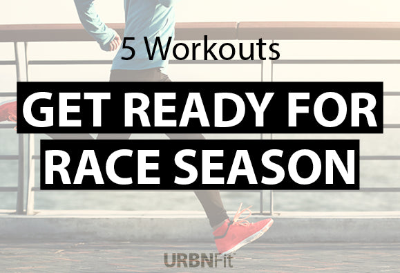 5 Workouts to Get You Ready for Race Season
