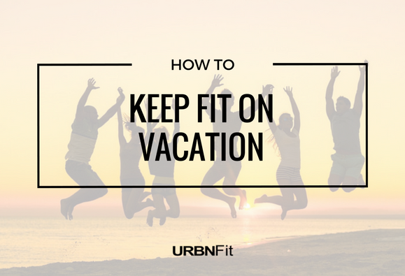 How To Keep Fit On Your Vacation
