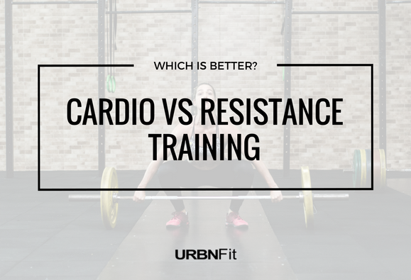 Cardio vs Resistance Training - Which is better?