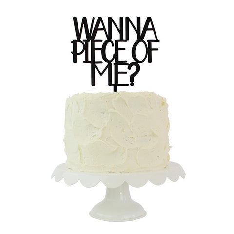 Wanna Piece of Me Cake Topper