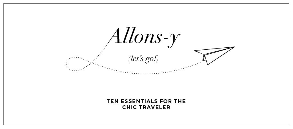 allons-y: 8 things for the chic traveler