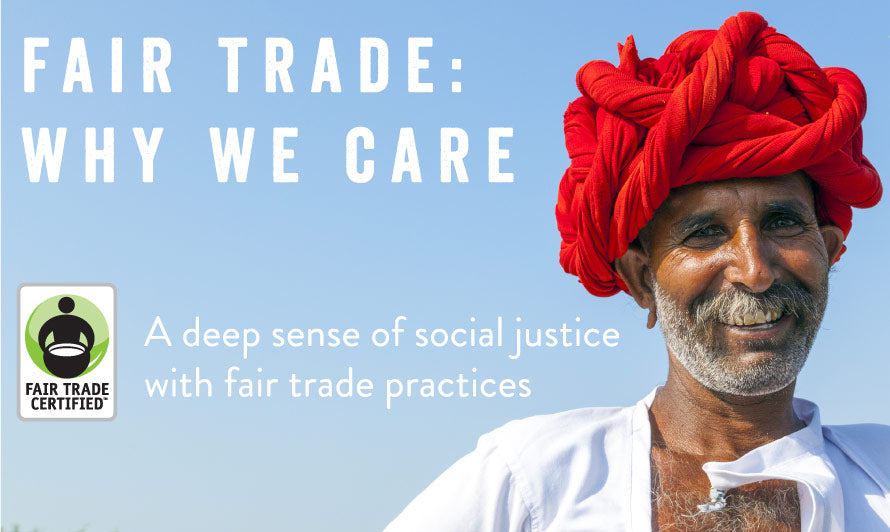 Fair Trade, why we care. A deep sense of social justice with fair trade prices