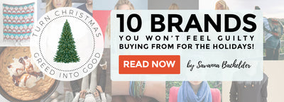 Turn Christmas Greed Into Good: 10 Brands You Won't Feel Guilty Buying From for the Holidays!