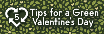 5 Tips for a Green Valentine's Day