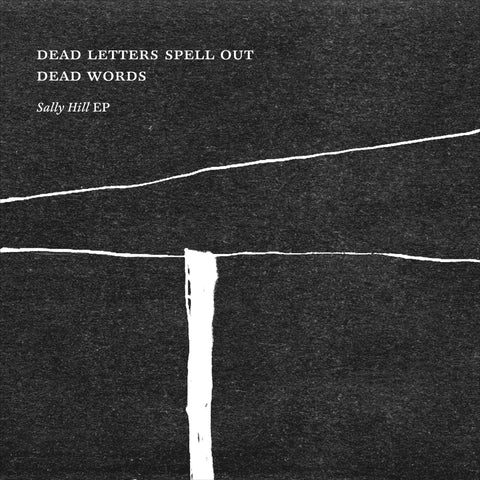 Dead Letters Spell Out Dead Words ‎– Sally Hill EP