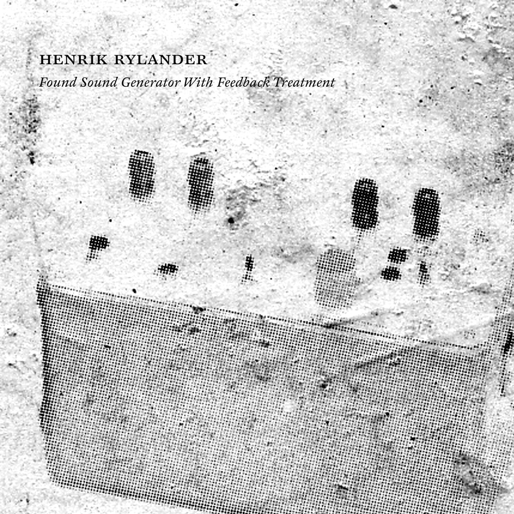 Henrik Rylander - Found Sound Generator With Feedback Treatment