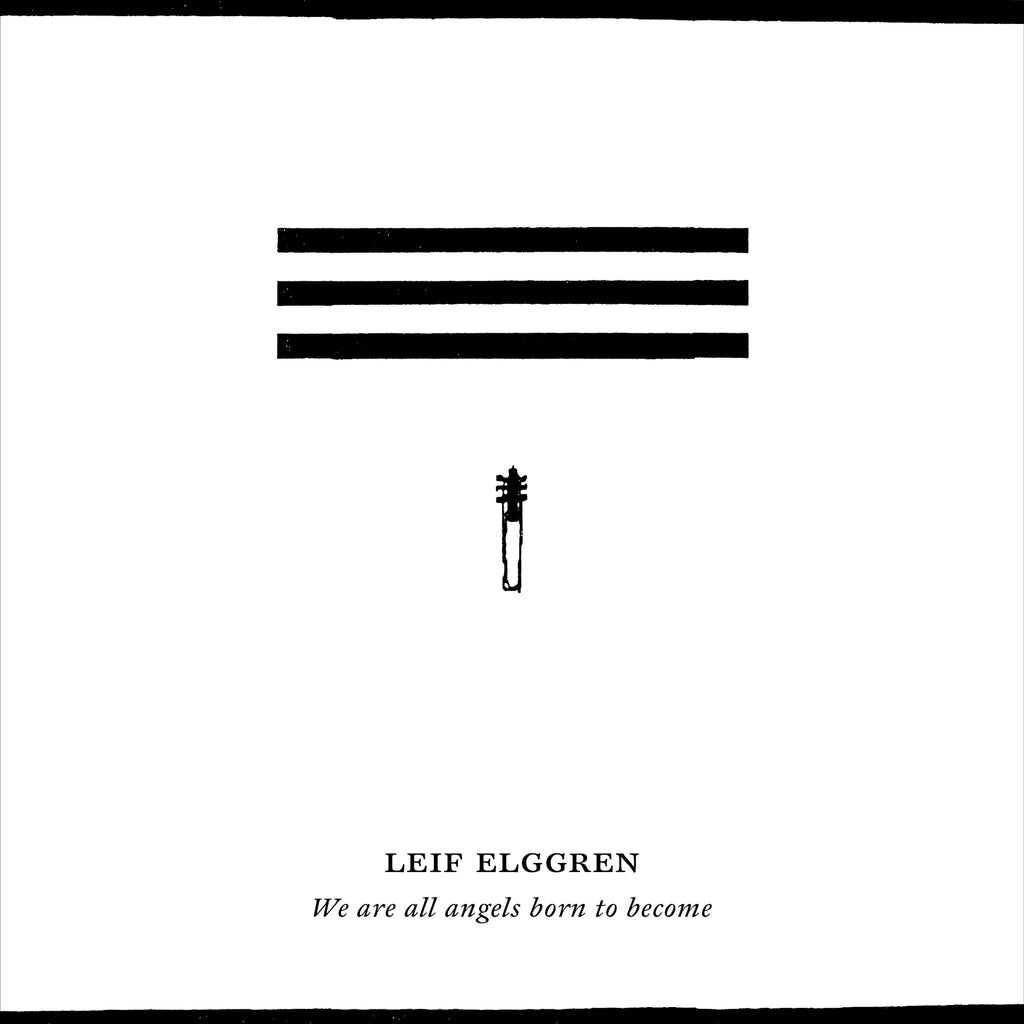 Leif Elggren - We Are All Born To Become Angels