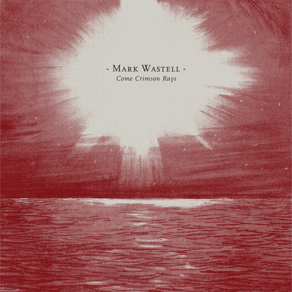 Mark Wastell - Come Crimson Rays