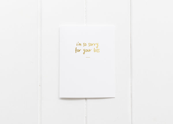 I'm So Sorry For Your Loss Gold Foil Greeting Card