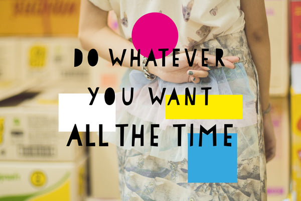 Do Whatever You Want All the Time