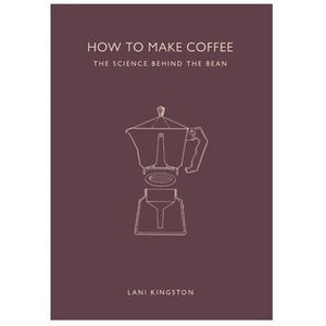 How to Make Coffee: The Science Behind the Bean by Lani Kingston (Hardcover) Autographed! - Cloud Catcher Coffee Roastery