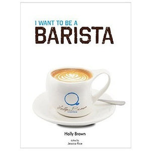 I want to be a Barista by Holly Brown
